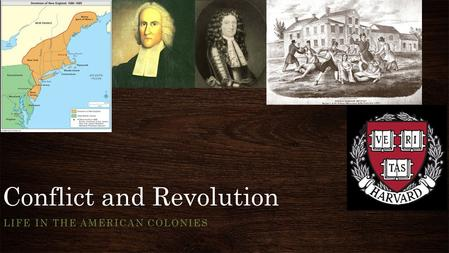 Conflict and Revolution LIFE IN THE AMERICAN COLONIES.
