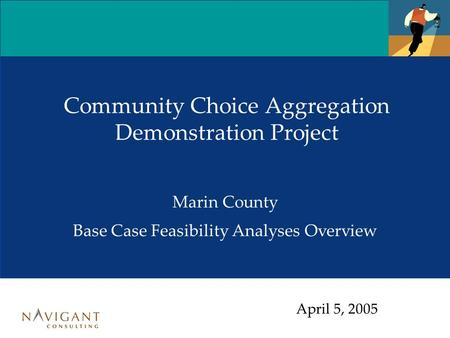 Community Choice Aggregation Demonstration Project Marin County Base Case Feasibility Analyses Overview April 5, 2005.