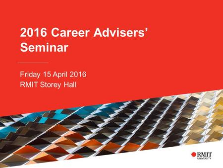 2016 Career Advisers' Seminar Friday 15 April 2016 RMIT Storey Hall.