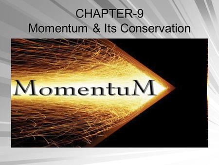 CHAPTER-9 Momentum & Its Conservation. 9.1 Impulses And Momentum How is Velocity Affected by Force? The force changes over time. What is the physics,