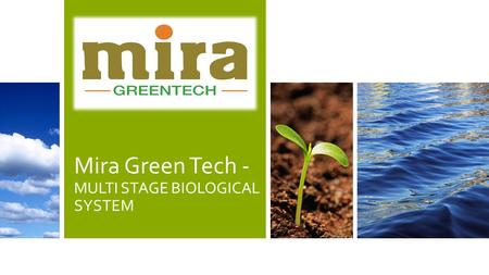 Mira Green Tech - MULTI STAGE BIOLOGICAL SYSTEM. 2 MULTI STAGE BIOLOGICAL SYSTEM : CURRENT SCENERIO India's largest cities generate more than 38,254 million.