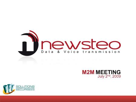 July 2 nd, 2009 M2M MEETING. Newsteo presentation  The company Created in 2005 15 employees, team mainly composed by R&D engineers  Newsteo activity.