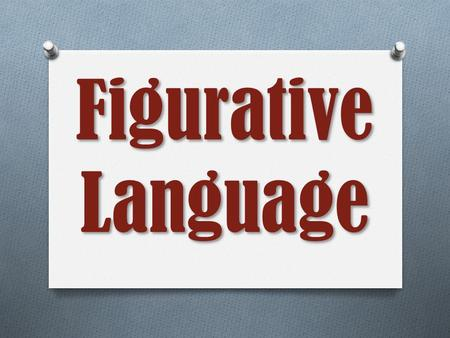Figurative Language. What is it? O a word or phrase that departs from everyday literal language for the sake of comparison, emphasis, clarity, or freshness.