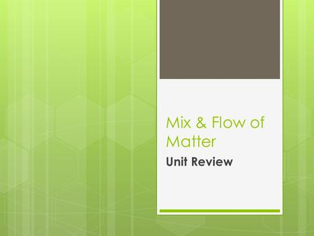 Mix & Flow of Matter Unit Review. Fluids are used in… 1.0  Technological devices and everyday materials.  Review WMIS Symbols, page 10.