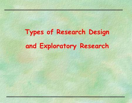 Types of Research Design and Exploratory Research.
