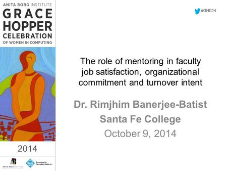 2014 The role of mentoring in faculty job satisfaction, organizational commitment and turnover intent Dr. Rimjhim Banerjee-Batist Santa Fe College October.