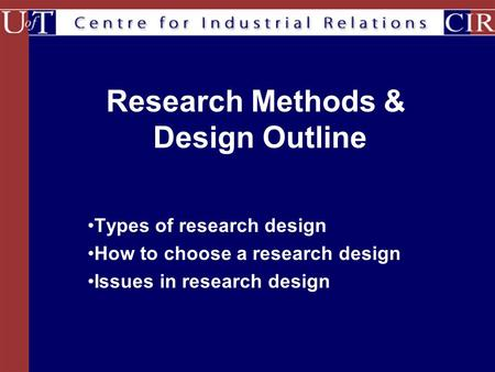 Research Methods & Design Outline Types of research design How to choose a research design Issues in research design.
