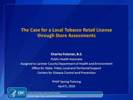 The Case for a Local Tobacco Retail License through Store Assessments Charles Futoran, B.S. Public Health Associate Assigned to Larimer County Department.