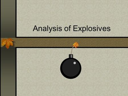 Analysis of Explosives. Introduction Most bombing incidents involve homemade explosive devices There are a great many types of explosives and explosive.