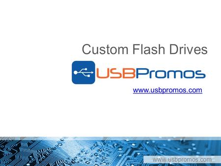 Www.usbpromos.com. What is a Custom USB? www.usbpromos.com Flash drive is also referred to as a USB or flash disk A custom USB drive is one that has been.