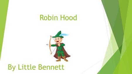 Robin Hood By Little Bennett. Once upon a time there was a man called Robin Hood. He lived in a den deep inside Sherwood Forest with his Merry Men.