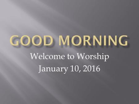 Welcome to Worship January 10, 2016. Matt 28:19-20 Go therefore and make disciples of all the nations, baptizing them in the name of the Father and of.