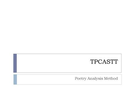 TPCASTT Poetry Analysis Method. TPCASTT  A method for reading and analyzing poetry.  A TPCASTT reading takes you through seven specific steps so that.