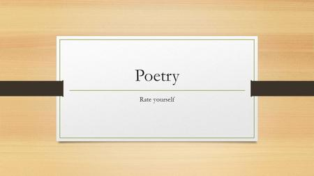Poetry Rate yourself. What is poetry? Poetry – type of literature(one of the three literary genres) usually written in lines and stanzas, that combine.