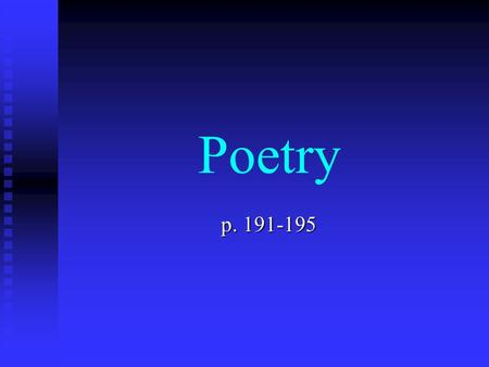 Poetry p. 191-195. A Simile to explain poetry Poetry is like a circus. Poetry is like a circus.  Full of color, motion, and excitement.