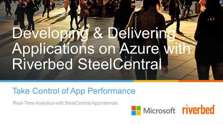Developing & Delivering Applications on Azure with Riverbed SteelCentral Take Control of App Performance Real-Time Analytics with SteelCentral AppInternals.