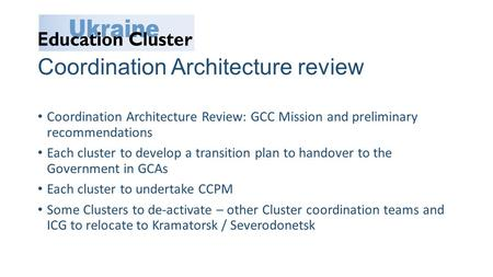 Coordination Architecture review Coordination Architecture Review: GCC Mission and preliminary recommendations Each cluster to develop a transition plan.