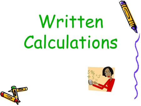 Written Calculations. Due to changes in our assessment procedures, we have made a few alteration to our calculations policy.