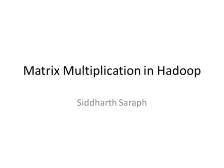 Matrix Multiplication in Hadoop