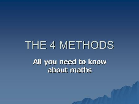 THE 4 METHODS All you need to know about maths. Addition  249 Lets start with this +682 sum. +682 sum.