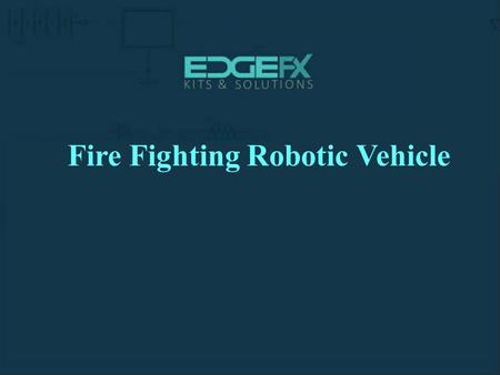 Fire Fighting Robotic Vehicle.  Introduction:  It is designed to develop a fire fighting robot using RF technology for remote.