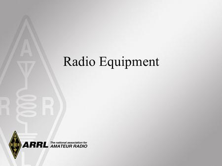 Radio Equipment. Review: On the Transmitter Side The purpose of radio communications is to transfer information from one point to another. The information.