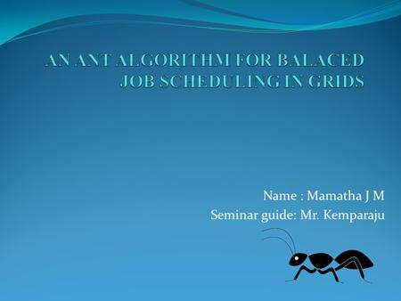 Name : Mamatha J M Seminar guide: Mr. Kemparaju. GRID COMPUTING.