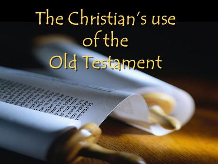 The Christian's use of the Old Testament. The Old Testament is Not Binding on Christians Today The Old Covenant/Testament was taken away that a new one.