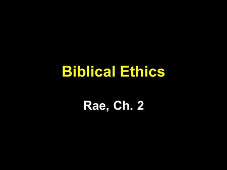 Biblical Ethics Rae, Ch. 2. Ethical Systems 1.Deontological systems Based on principles in which actions (or character, or even intentions) are inherently.