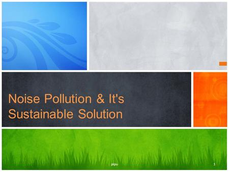 Noise Pollution & It's Sustainable Solution 1pipu.