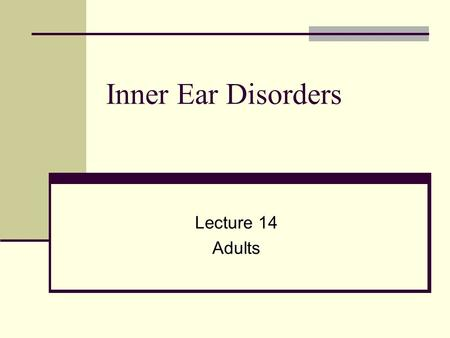 Inner Ear Disorders Lecture 14 Adults. Most common occurring causes of SNHL 1. Noise 2. Presbycusis 3. Meniere's disease 4. Immune Disease 5. Ototoxicity.