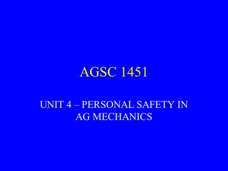 UNIT 4 – PERSONAL SAFETY IN AG MECHANICS