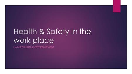 Health & Safety in the work place HAZARDS AND SAFETY EQUIPMENT.
