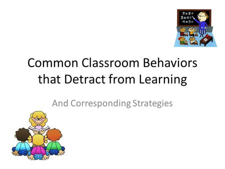 Common Classroom Behaviors that Detract from Learning And Corresponding Strategies.