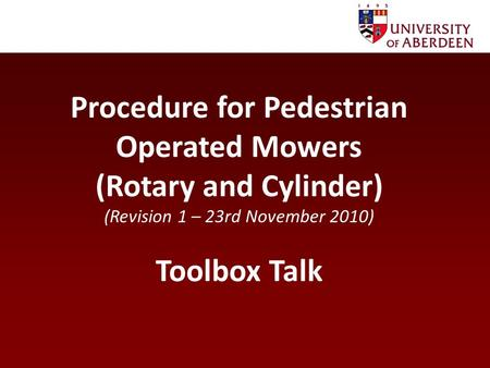 Procedure for Pedestrian Operated Mowers (Rotary and Cylinder) (Revision 1 – 23rd November 2010) Toolbox Talk.