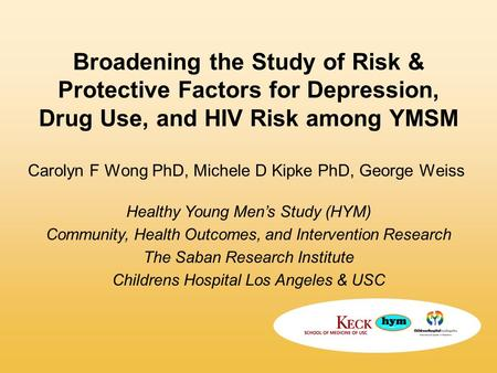 Broadening the Study of Risk & Protective Factors for Depression, Drug Use, and HIV Risk among YMSM Healthy Young Men's Study (HYM) Community, Health Outcomes,