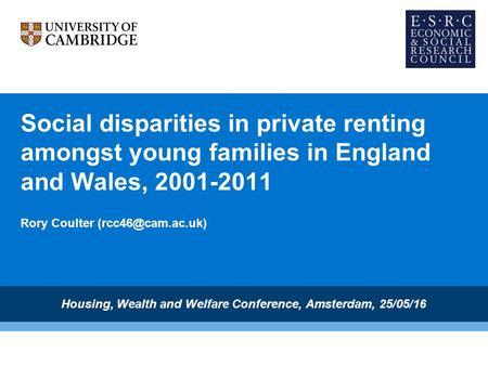 Social disparities in private renting amongst young families in England and Wales, 2001-2011 Rory Coulter Housing, Wealth and Welfare.