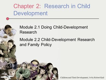 Chapter 2: Research in Child Development Module 2.1 Doing Child-Development Research Module 2.2 Child-Development Research and Family Policy Children and.