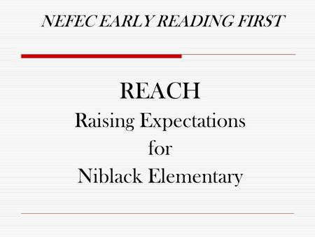 NEFEC EARLY READING FIRST REACH Raising Expectations for Niblack Elementary.