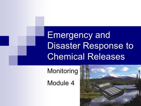 1 Emergency and Disaster Response to Chemical Releases Monitoring Module 4.