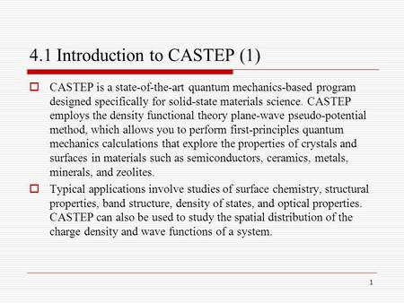 1 4.1 Introduction to CASTEP (1)  CASTEP is a state-of-the-art quantum mechanics-based program designed specifically for solid-state materials science.