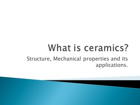 Structure, Mechanical properties and its applications.