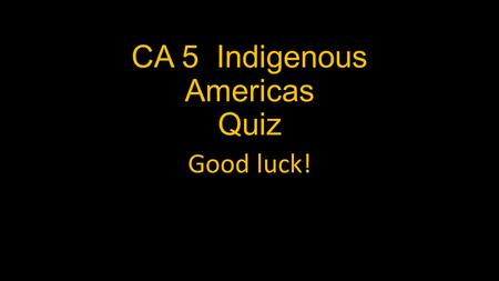 CA 5 Indigenous Americas Quiz Good luck!. 1. On the basis of style and medium, the work shown can be attributed to which of the following? a. the Kwakwaka'wakw.