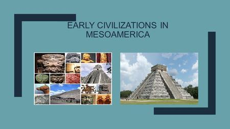 EARLY CIVILIZATIONS IN MESOAMERICA. Middle America or Mesoamerica ■Areas of Mexico and Central America where ancient empires flourished.