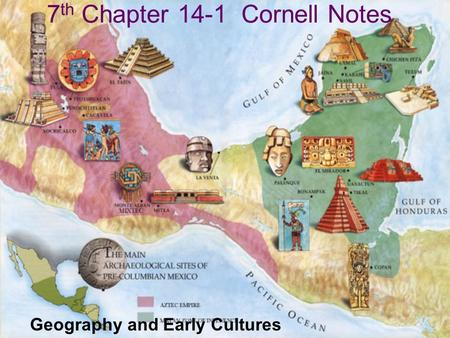 7 th Chapter 14-1 Cornell Notes Geography and Early Cultures.