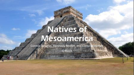 Natives of Mesoamerica Connie Douglas, Kennedy Nodler, and Elena Brownlee G Block.