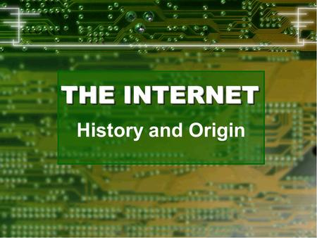 THE INTERNET History and Origin. 19501950 1 computer filled an entire room Cost = $300,000+ Not found in homes Only in governments, some universities.