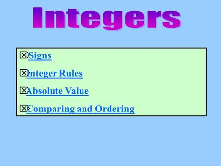  SignsSigns  Integer RulesInteger Rules  Absolute ValueAbsolute Value  Comparing and OrderingComparing and Ordering.