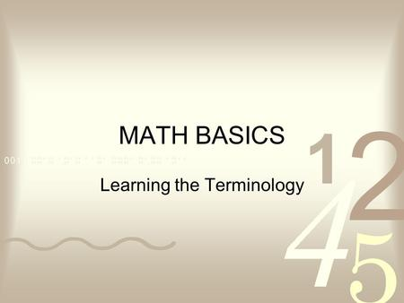 MATH BASICS Learning the Terminology. Look at the following problem: How many even prime numbers are there between 0 and 100. A. 0 B. 1 C. 2 D. 3 E. 4.
