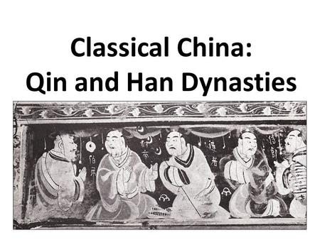 Classical China: Qin and Han Dynasties